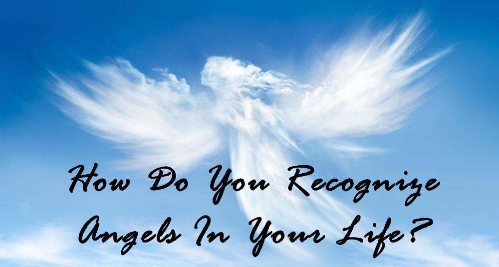 How Do You Recognize Angels In Your Life?