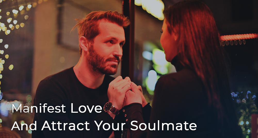How To Manifest Love And Attract Your Soulmate