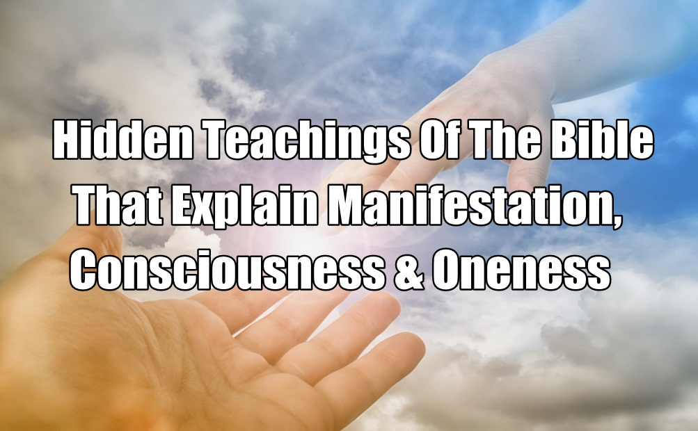 Hidden Teachings Of The Bible That Explain Manifestation,  Consciousness & Oneness
