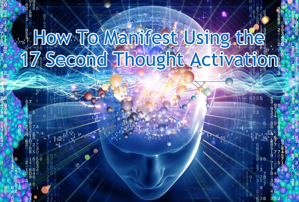 How To Manifest Using the 17 Second Thought Activation