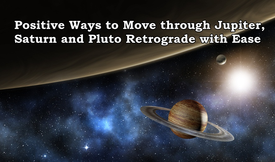 Positive Ways to Move through Jupiter, Saturn and Pluto Retrograde with Ease