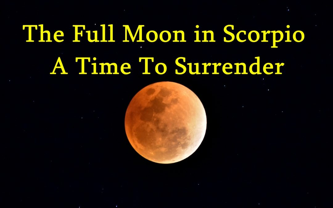 The Full Moon in Scorpio – A Time To Surrender