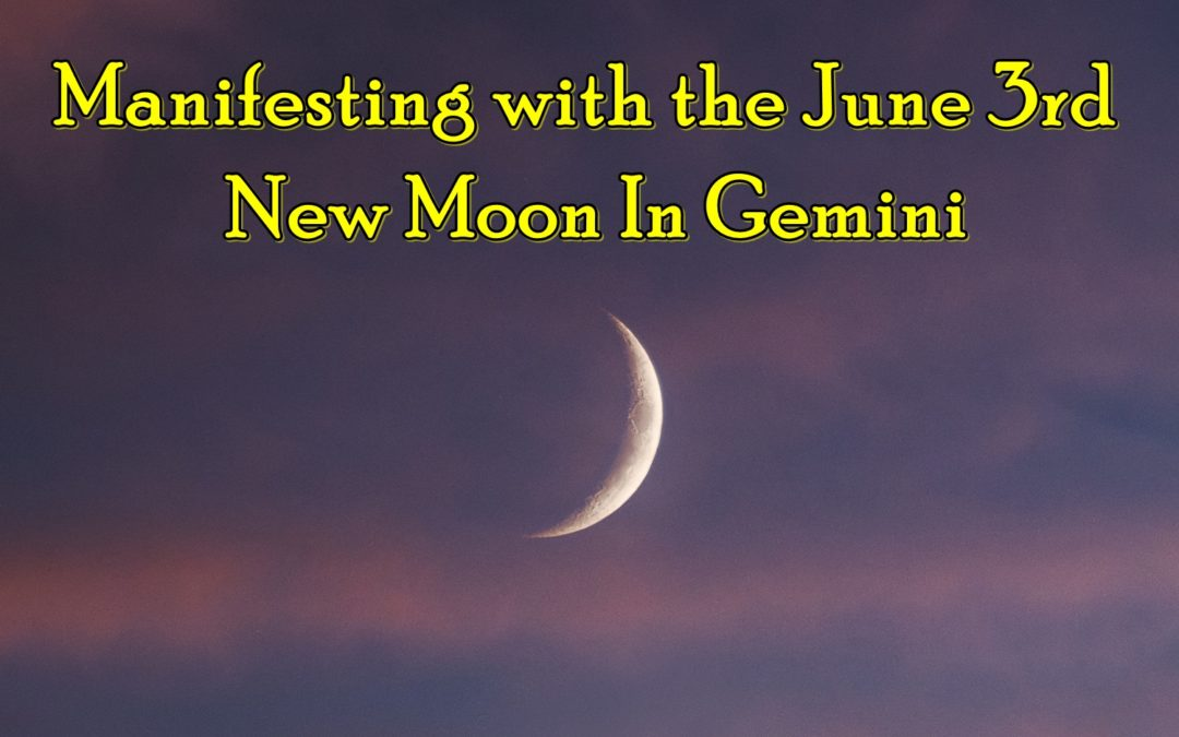 Manifesting with the June 3rd New Moon In Gemini