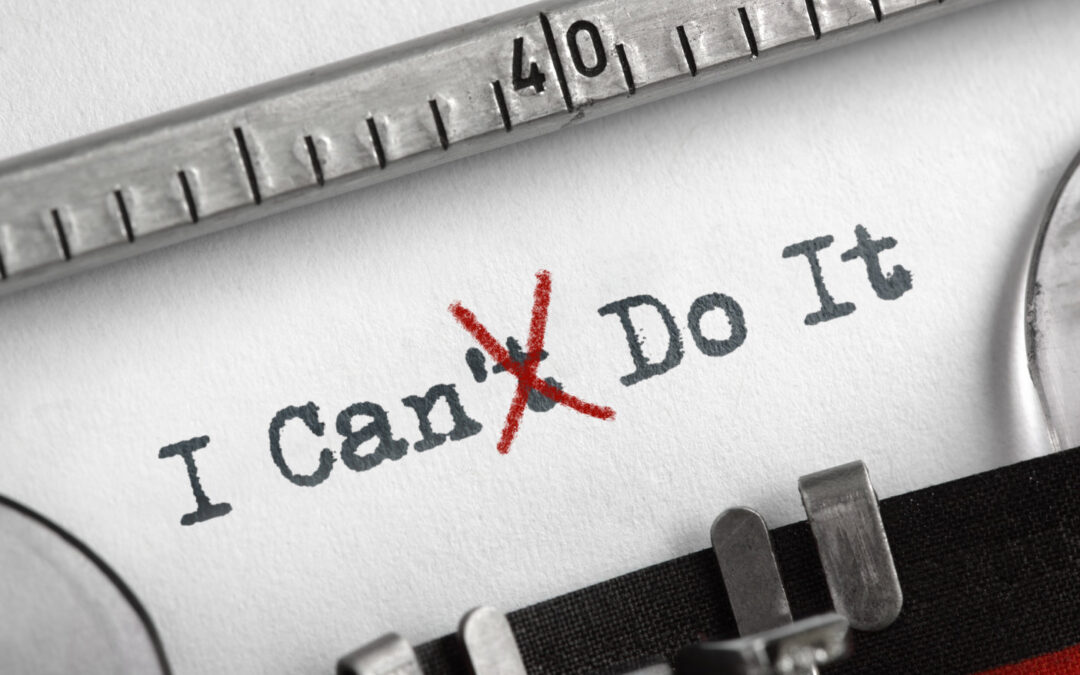 """Turn the """"I Can't"""" To """"I Can:"""" Rise Above Self-Doubt Today!"""
